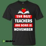 The best teachers are born in November shirt, tank, hoodie