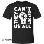 They Cant Deport Us All T Shirt, Hoodie, Tank