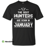 The Best Hunters Are Born in January Shirt, Hoodie, Tank