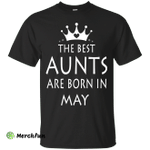 The best Aunts are born in May shirt, tank, sweater
