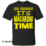 UHH UHHHHHHH It's Macaroni Time shirt, hoodie, long sleeve
