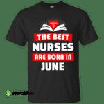 The best Nurses are born in June shirt, hoodie, tank