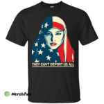 They Can't Deport US All T-shirt, Hoodie, Tank