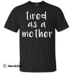 Tired As A Mother T Shirt For Men, Youth, Women