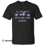 All I care about is Doctor Who Shirt, Hoodie