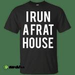 I run a frat house t-shirt, tank, sweatshirt