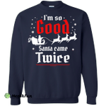 I'm so GOOD Santa Came TWICE Sweater, Shirt, Tank