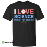 March for Science: I Love Science Shirt, Hoodie, Tank