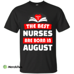 The best Nurses are born in August shirt, hoodie, tank