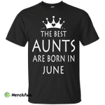 The best Aunts are born in June shirt, tank, sweater