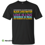 Kindness Is Everything Black Lives Love Shirt, Hoodie, Tank