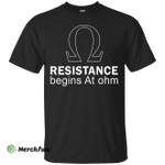 Resistance Begins At Ohm t-shirt, long sleeve, hoodie