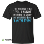 "They Whispered To Her "" You Cannot Withstand The Storm Shirt"