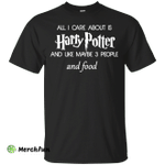 All I care about is Harry Potter Shirt, Hoodie