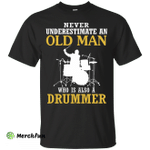 Never underestimate an old man drummer shirts