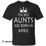 The best Aunts are born in April shirt, tank, sweater