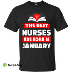 The best Nurses are born in January shirt, hoodie, tank