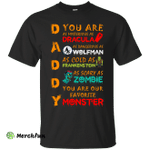 Daddy You are as mysterious as Dracula shirt, hoodie, tank