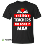 The best teachers are born in May shirt, tank, hoodie