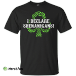 Saint Patrick's Day: I Declare Shenanigans shirt, hoodie, tank