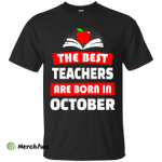 The best teachers are born in October shirt, tank, hoodie