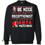 Be nice to the receptionist Santa is watching sweater, shirt