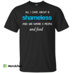 All I care about is Shameless T-shirt, Hoodie