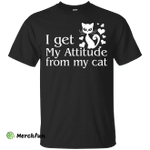 I Get My Attitude From My Cat Shirt, Hoodie
