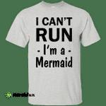 I Can't Run I'm A Mermaid Shirt, Sweater, Tank