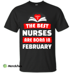 The best Nurses are born in February shirt, hoodie, tank