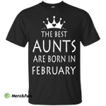 The best Aunts are born in February shirt, tank, sweater