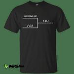 Louisville vs F.B.I shirt, sweatshirt: Louisville vs FBI bracket