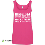 Things I Have Going For Me shirt, tank, hoodie