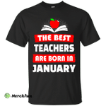 The best teachers are born in January shirt, tank, hoodie