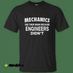 Mechanics use their brain because engineers didn't shirt, hoodie