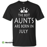 The best Aunts are born in July shirt, tank, sweater