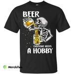 Everyone Needs A Hobby Beer T Shirts