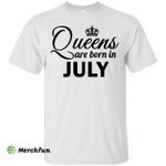 Queens are born in July Shirt, Hoodie, Tank