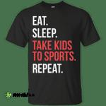 Eat Sleep Take Kids To Sport Repeat shirt