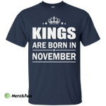 Kings are born in November Shirt, Hoodie, Tank