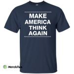 Make America Think Again Shirt, Hoodie, Tank