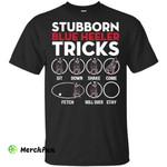 Stubborn Blue Heeler Tricks Shirt t shirt