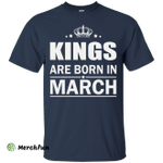 Kings are born in March Shirt, Hoodie, Tank