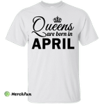 Queens are born in April Shirt, Hoodie, Tank