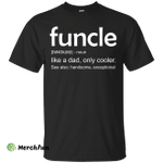 Funcle definition shirt: like a dad, only cooler