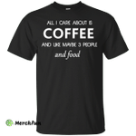 All I care about is Coffee Shirt, Hoodie