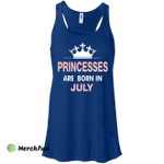Princesses Are Born in July Shirt, Hoodie, Tank