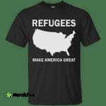 Refugees Make America Great Shirt, Hoodie, Tank