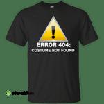 Error 404: Costume not found shirt, hoodie, tank
