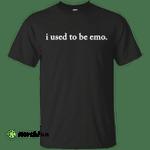 I Used To Be Emo shirt, hoodie, tank